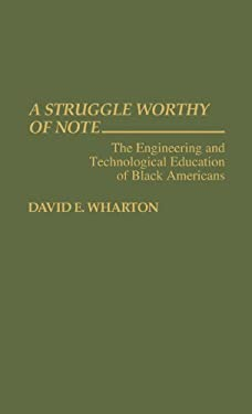 A Struggle Worthy of Note: The Engineering and Technological Education of Black Americans 9780313282072
