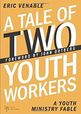 A Tale of Two Youth Workers: A Youth Ministry Fable 9780310285243