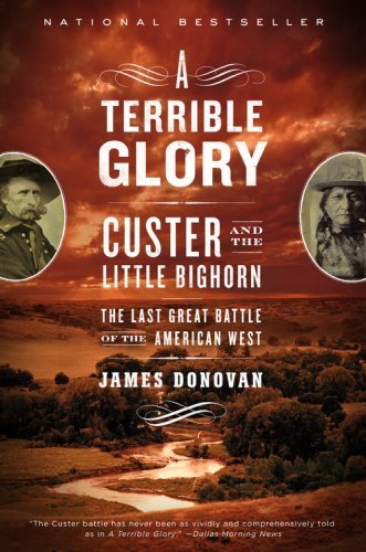 A Terrible Glory: Custer and the Little Bighorn - The Last Great Battle of the American West 9780316067478