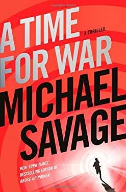 A Time for War: A Thriller 9780312651626