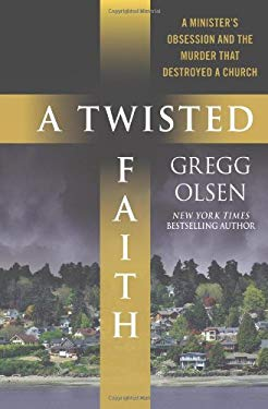A Twisted Faith: A Minister's Obsession and the Murder That Destroyed a Church 9780312360610