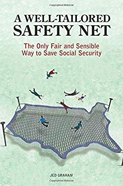 A Well-Tailored Safety Net: The Only Fair and Sensible Way to Save Social Security 9780313381690