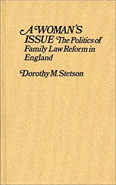 A Woman's Issue: The Politics of Family Law Reform in England 9780313230875