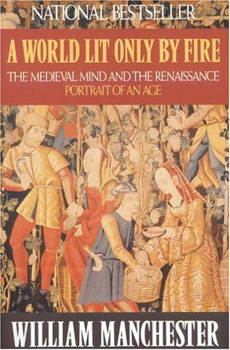 A World Lit Only by Fire: The Medieval Mind and the Renaissance: Portrait of an Age 9780316545563