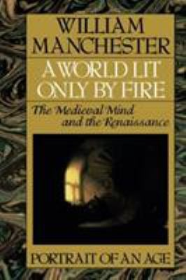 A World Lit Only by Fire: The Medieval Mind and the Renaissance - Portrait of an Age 9780316545310
