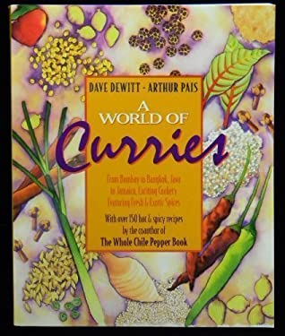 A World of Curries: From Bombay to Bangkok, Java to Jamaica, Exciting Cookery Featuring Fresh and Exotic Spices 9780316182249