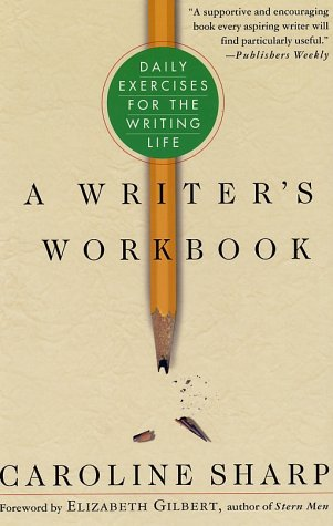 A Writer's Workbook: Daily Exercises for the Writing Life 9780312286217
