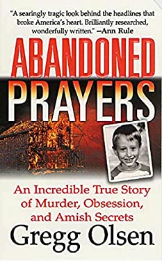 Abandoned Prayers: An Incredible True Story of Murder, Obsession, and Amish Secrets 9780312982010