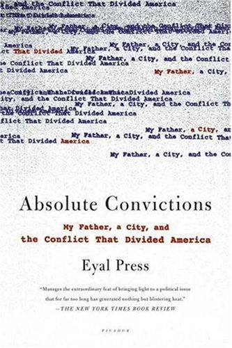 Absolute Convictions: My Father, a City, and the Conflict That Divided America 9780312426576