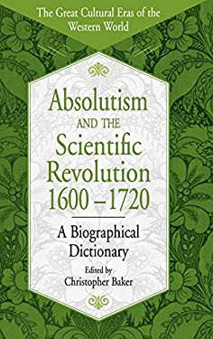 Absolutism and the Scientific Revolution, 1600-1720: A Biographical Dictionary 9780313308277