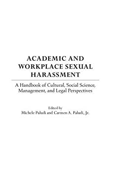 Academic and Workplace Sexual Harassment: A Handbook of Cultural, Social Science, Management and Legal Perspectives 9780313325168