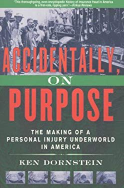 Accidentally, on Purpose: The Making of a Personal Injury Underworld in America 9780312176839