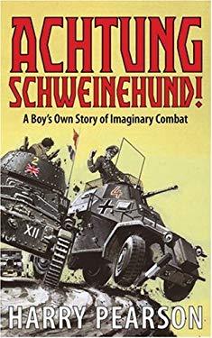 Achtung Schweinehund: A Boy's Own Story of Imaginary Combat 9780316861366