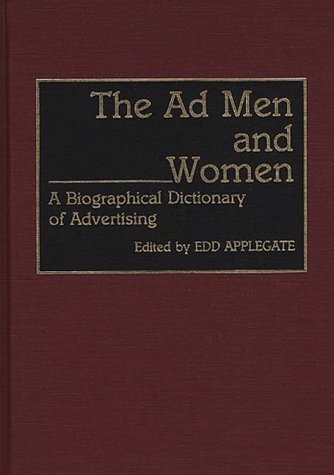 The Ad Men and Women: A Biographical Dictionary of Advertising 9780313278013