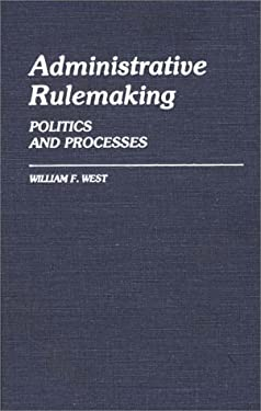 Administrative Rulemaking: Politics and Processes 9780313241574