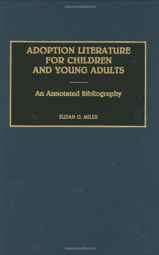 Adoption Literature for Children and Young Adults: An Annotated Bibliography 9780313276064