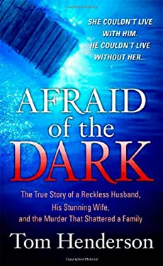 Afraid of the Dark: The True Story of a Reckless Husband, His Stunning Wife, and the Murder That Shattered a Family 9780312948139
