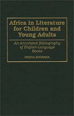 Africa in Literature for Children and Young Adults: An Annotated Bibliography of English-Language Books