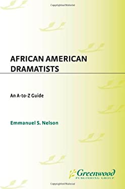 African American Dramatists: An A-To-Z Guide 9780313322334