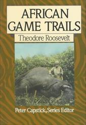 African Game Trails: An Account of the African Wanderings of an American Hunter-Naturalist 909840
