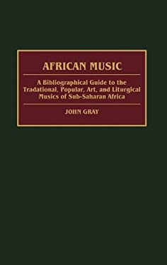 African Music: A Bibliographical Guide to the Traditional, Popular, Art, and Liturgical Musics of Sub-Saharan Africa 9780313277696