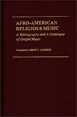 Afro-American Religious Music: A Bibliography and a Catalogue of Gospel Music 9780313205606