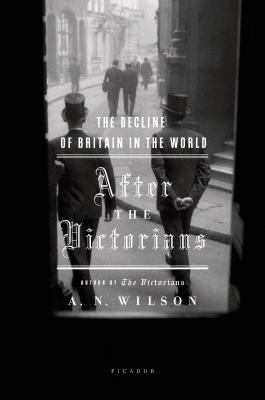 After the Victorians: The Decline of Britain in the World 9780312425159