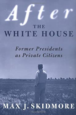 After the White House: Former Presidents as Private Citizens 9780312295592