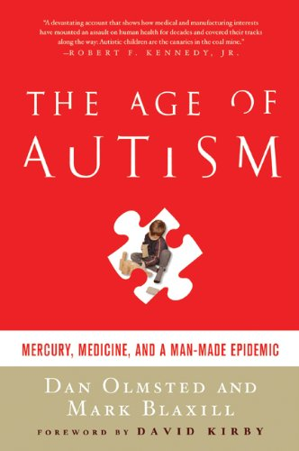 The Age of Autism: Mercury, Medicine, and a Man-Made Epidemic 9780312547097