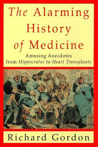 The Alarming History of Medicine: Amusing Anecdotes from Hippocrates to Heart Transplants 9780312167639