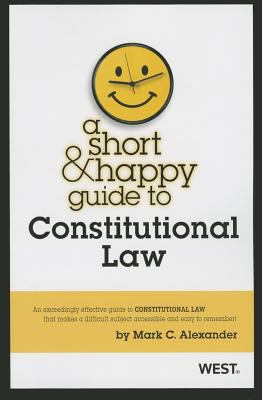 Alexander's a Short and Happy Guide to Constitutional Law (Short & Happy)