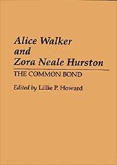 Alice Walker and Zora Neale Hurston: The Common Bond - Howard, Lillie P.