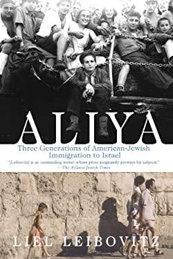 Aliya: Three Generations of American-Jewish Immigration to Israel 9780312315160