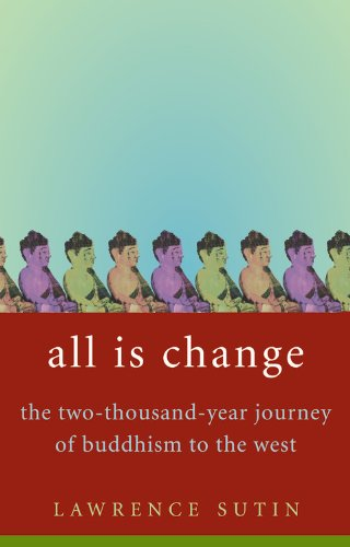 All Is Change: The Two-Thousand-Year Journey of Buddhism to the West 9780316741569