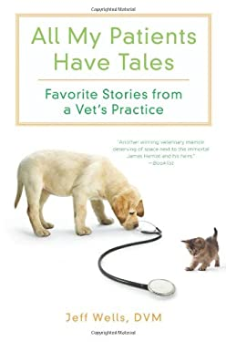 All My Patients Have Tales: Favorite Stories from a Vet's Practice 9780312537395