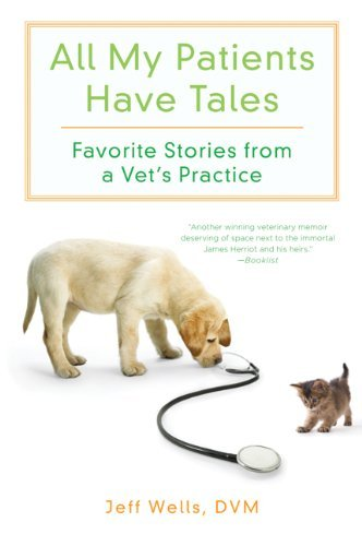 All My Patients Have Tales: Favorite Stories from a Vet's Practice 9780312606398
