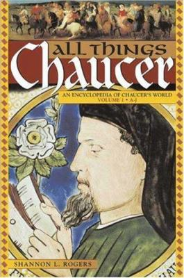 All Things Chaucer [Two Volumes] [2 Volumes]: An Encyclopedia of Chaucer's World 9780313332524