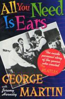 All You Need Is Ears: The Inside Personal Story of the Genius Who Created the Beatles 9780312114824