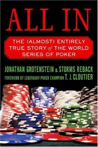 All in: The (Almost) Entirely True Story of the World Series of Poker 9780312360375