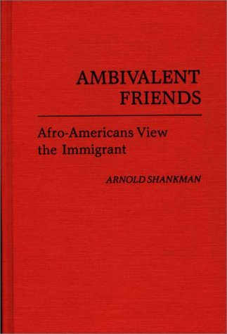 Ambivalent Friends: Afro-Americans View the Immigrant 9780313230684
