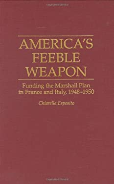 America's Feeble Weapon: Funding the Marshall Plan in France and Italy, 1948-1950 9780313293405
