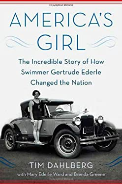America's Girl: The Incredible Story of How Swimmer Gertrude Ederle Changed the Nation 9780312382650