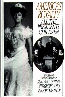 America's Royalty: All the Presidents' Children, Revised and Expanded Edition 9780313295355
