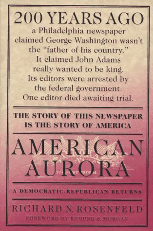 American Aurora: The Supressed History of Our Nation's Beginnings and the Heroic Newspaper That Tried to Report It 9780312150525