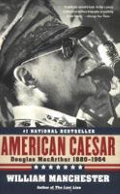 American Caesar: Douglas MacArthur 1880 - 1964 9780316024747