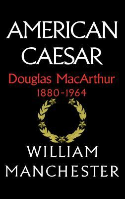 American Caesar: Douglas MacArthur 1880 - 1964 9780316544986