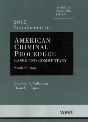 American Criminal Procedure, Cases and Commentary, 9th, Adjudicative 9th, Investigative 9th, 2012 Supplement 9780314281647