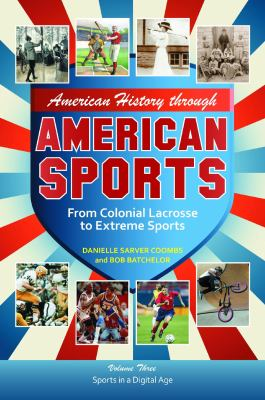 American History Through American Sports [3 Volumes]: From Colonial Lacrosse to Extreme Sports 9780313379888