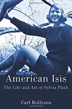 American Isis: The Life and Art of Sylvia Plath 9780312640248
