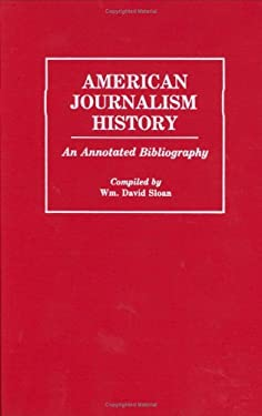 American Journalism History: An Annotated Bibliography 9780313263507